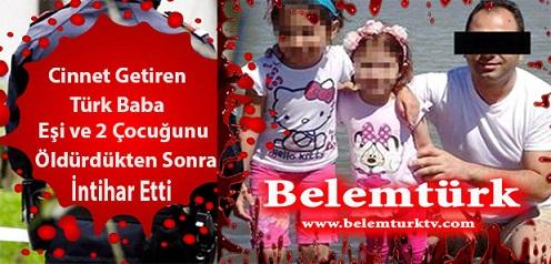 Türk Baba Dehşeti! Eşi ve İki Çocuğunu Öldüren Baba İntihar Etti