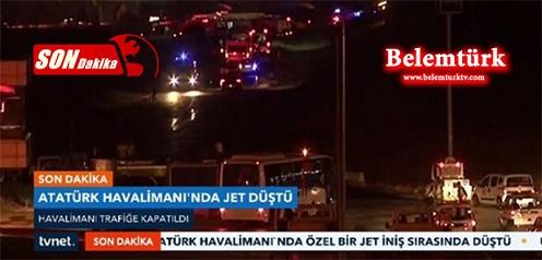 Son Dakika…Atatürk Havalimanı'nda Jet Düştü