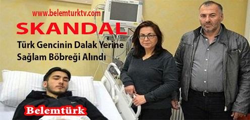 Skandal… Türk Gencinin Dalak Yerine Sağlam Böbreği Alındı!