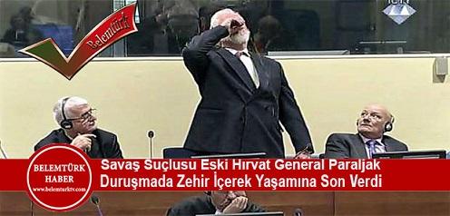 Lahey Uluslararası Ceza Mahkemesi'nde (ICTY) Savaş Suçlusu  Hırvat General Slobodan Zehir İçti. Slobodan Hayatını Kaybetti