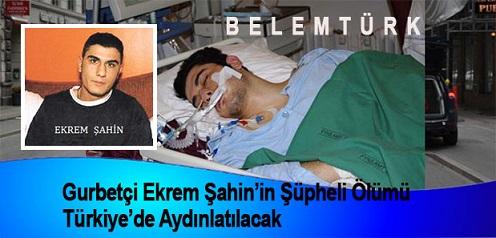 Gurbetçi Ekrem Şahin'in Şüpheli Ölümü Türkiye'de Aydınlatılacak