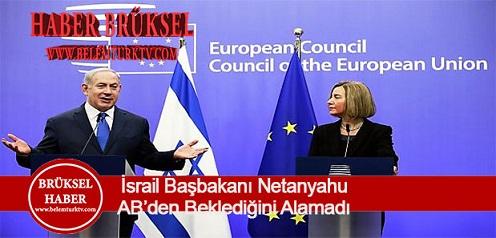 İsrail Başbakanı Netanyahu Avrupa Birliği'nden Beklediğini Alamadı!