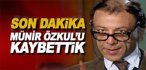 Münir Özkul 93 yaşında hayatını kaybetti…