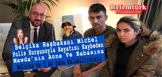 Belçika Başbakanı Michel : Polis Kurşunuyla Ölen Mawda'nın Anne ve Babasına 3 Ay Belçika'da Kalabilirsiniz