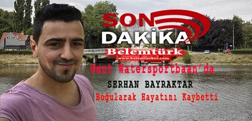 SON DAKİKA… Gent Şehrinde Serhan Bayraktar Watersportbaan'da Boğularak Hayatını Kaybetti