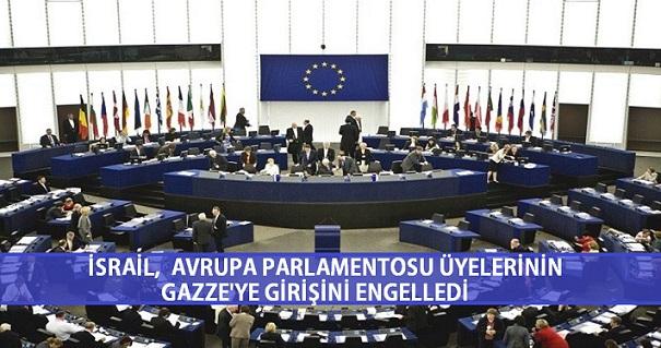 İsrail, Avrupa Parlamentosu üyelerinin Gazze'ye girişini engelledi