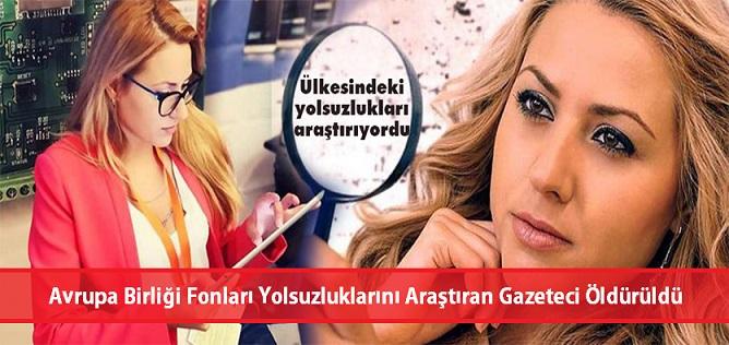 Avrupa Birliği fonlarıyla alakalı yolsuzluk iddialarını araştıran  gazeteci öldürüldü.