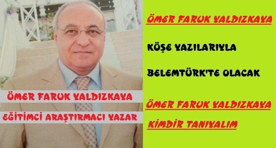 Ömer Faruk Yaldızkaya Köşe Yazılarıyla  Belemtürk'te Olacak