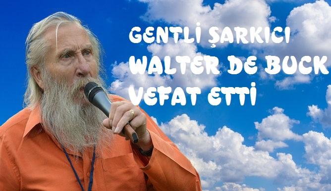 GENT'Lİ ŞARKICI WALTER DE BUCK VEFAT ETTİ