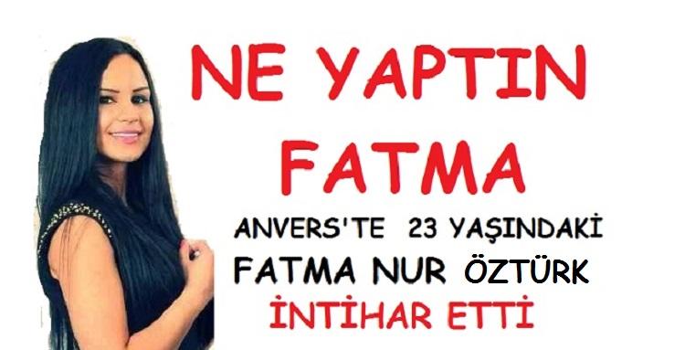 NE YAPTIN FATMA… ANVERS'TE 23 YAŞINDAKİ FATMA NUR ÖZTÜRK İNTİHAR ETTİ