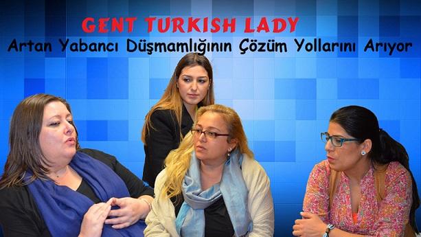Gent Turkish Lady Son Zamanlarda Artan Irkçılık Ve Yabancı Düşmanlığının Çözümü İçin Toplanıyor