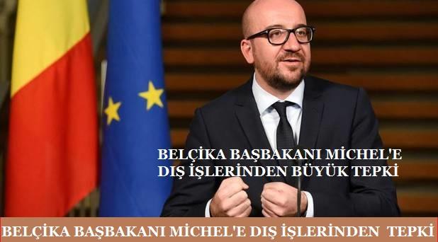 1915 Olayları'nı 'Soykırım' Olarak Tanımlayan Belçika Başbakanı Michel'e Dışişleri'nden Tepki