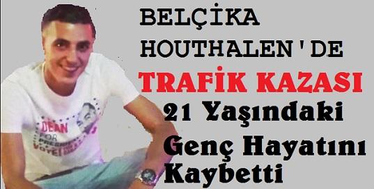 BELÇİKA HOUTHALEN'DE TRAFİK KAZASI CAN ALDI. 1 ÖLÜ 2 YARALI
