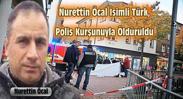 NURETTİN ÖCAL İSİMLİ TÜRK, POLİS KURŞUNUYLA ÖLDÜRÜLDÜ
