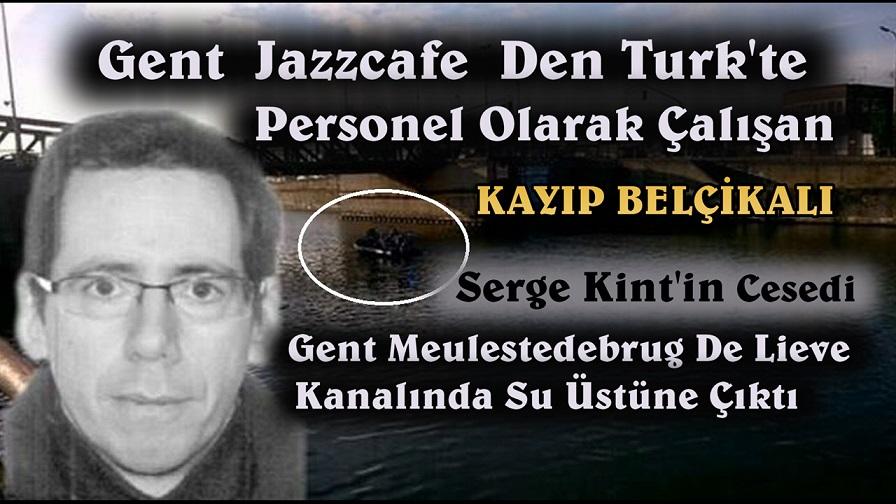 GENT JAZZCAFE DEN TURK'TE, PERSONEL OLARAK ÇALIŞAN SERGE KİNT'İN CESEDİ SU ÜSTÜNE ÇIKTI