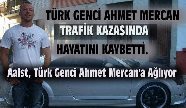 TÜRK GENCİ AHMET MERCAN TRAFİK KAZASINDA HAYATINI KAYBETTİ