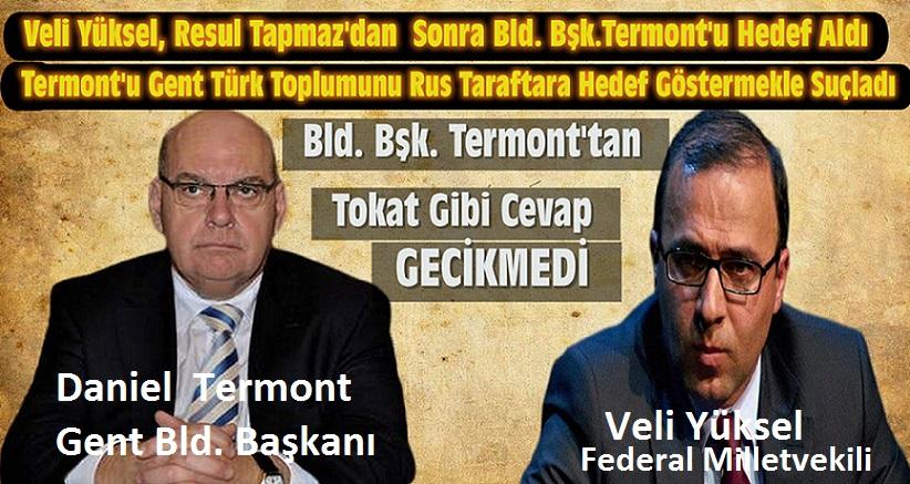 Veli Yüksel, Resul Tapmaz'dan Sonra Gent Bld.Bşk. Termont'u Türk Toplumunu Rus Taraftarına Hedef Göstermekle Suçladı