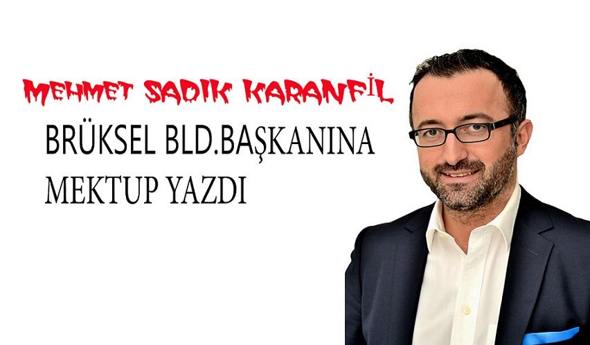 M.SADIK KARANFİL BRÜKSEL BLD.BAŞKANINA MEKTUP YAZDI !