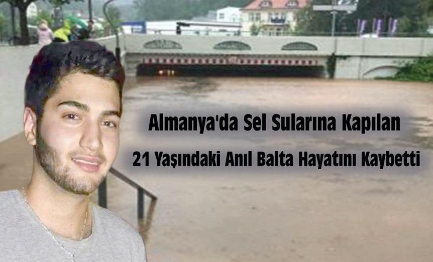ALMANYA' DA SEL SULARINA KAPILAN 21 YAŞINDAKİ ANIL BALTA HAYATINI KAYBETTİ !