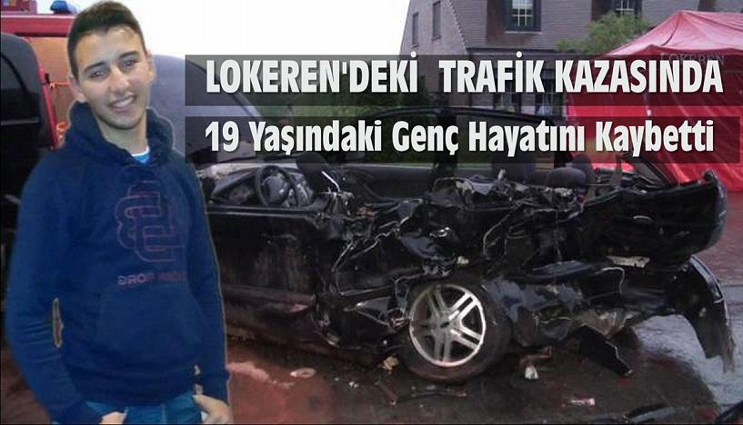 LOKEREN'DE MEYDANA GELEN  TRAFİK KAZASINDA 19 YAŞINDAKİ GENÇ HAYATINI KAYBETTİ !