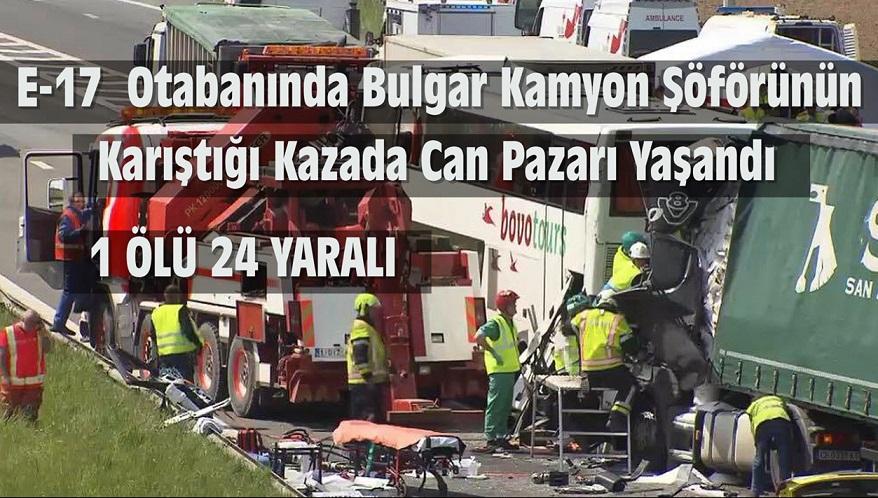 E-17 OTABANINDA BULGAR KAMYON ŞÖFÖRÜNÜN KARIŞTIĞI KAZADA CAN PAZARI YAŞANDI!