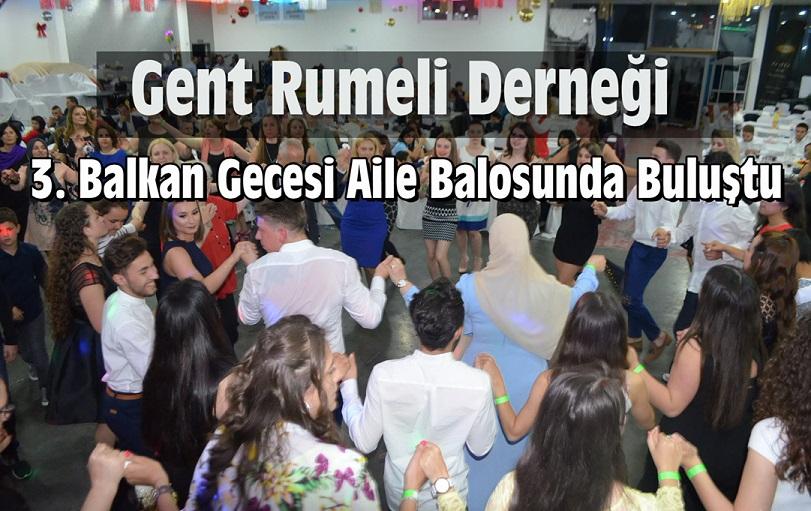 GENT RUMELİ DERNEĞİ 3. BALKAN GECESİ AİLE BALOSUNDA BULUŞTU ! (GÖRÜNTÜLÜ)