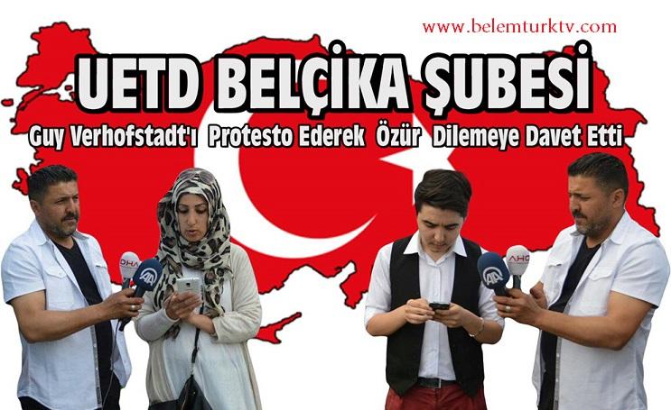 UETD BELÇİKA ŞUBESİ GUY VERHOFSTADT'I PROTESTO EDEREK ÖZÜR DİLEMEYE DAVET ETTİ !