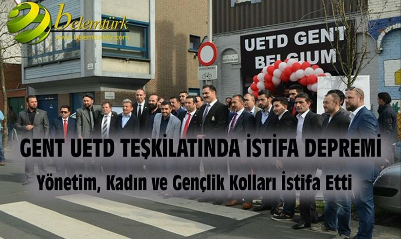 """GENT UETD TEŞKİLATINDA DEPREM ! """"  KENAN NACAR VE YÖNETİMİ İSTİFA ETTİ"""""""
