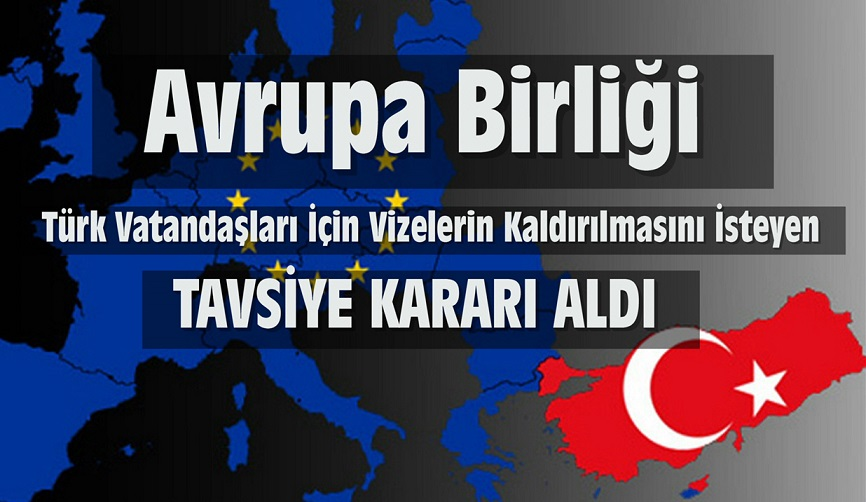 Avrupa Birliği Türk Vatandaşları İçin Vizelerin Kaldırılmasını İsteyen Tavsiye Kararı Aldı !