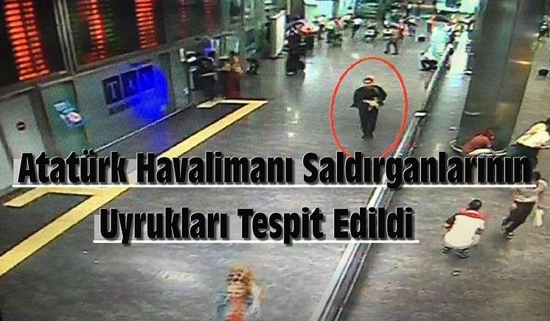 ATATÜRK HAVALİMANI SALDIRGANLARININ UYRUKLARI TESPİT EDİLDİ !