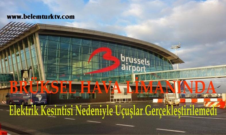Brüksel Havalimanında Elektrik Kesintisi Nedeniyle Uçuşlar Gerçekleştirilemedi !