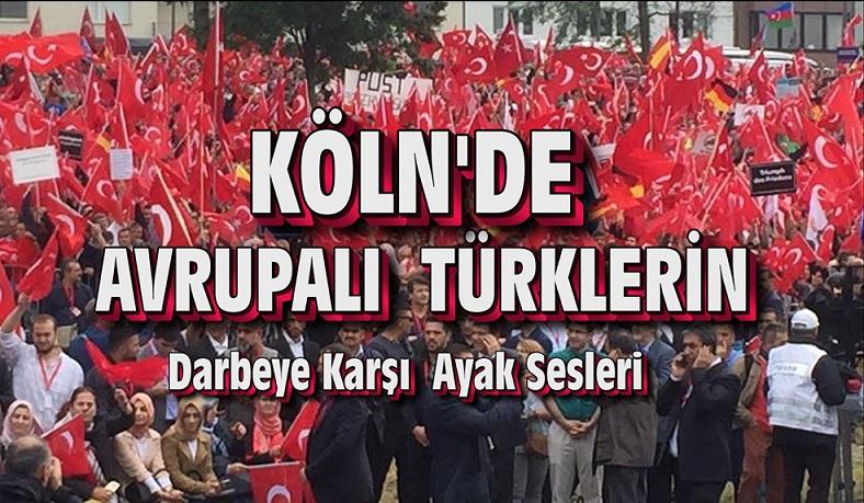 Avrupa'daki Türkler 15 Temmuz Darbe Girişimi Protesto Etmek İçin Köln'de Toplandı