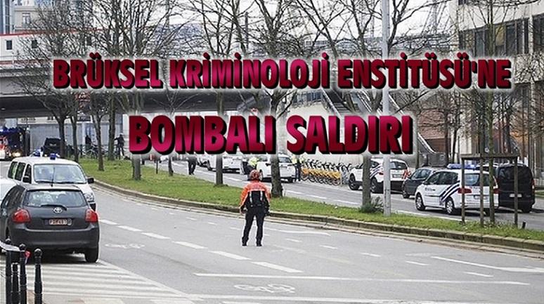 BRÜKSEL KRİMİNOLOJİ ENSTİTÜSÜ'NE BOMBALI SALDIRI