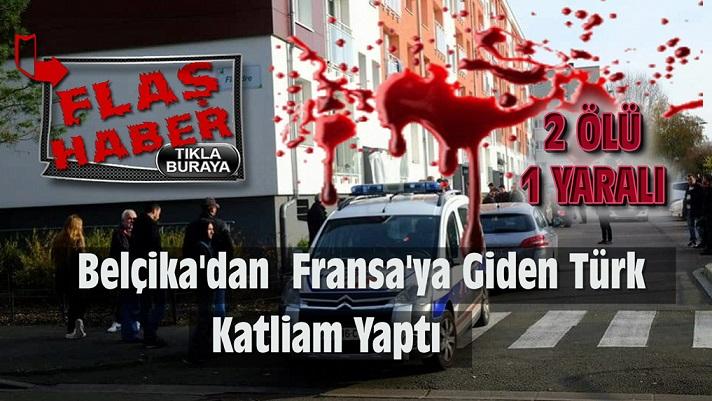 Belçika'dan Fransa'ya Giden Türk, Aile Katliamı Yaptı