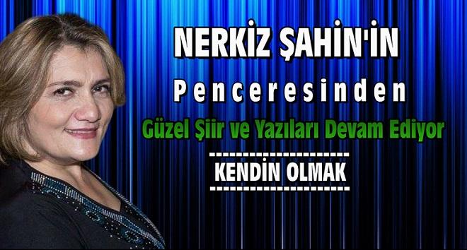 """Nerkiz Şahin'in Penceresinden """" Kendin Olmak """""""