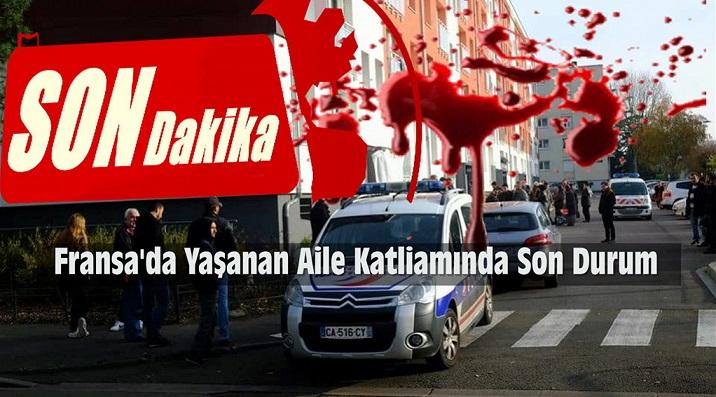 Fransa'da Yaşanan Türk Aile Katliamındaki Son Durum!