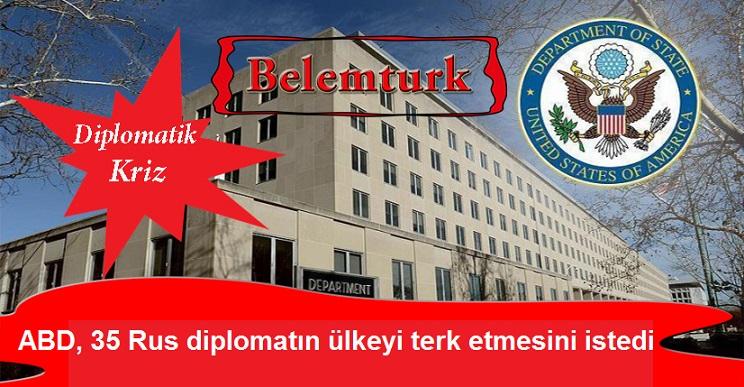 ABD, 35 Rus diplomatın ülkeyi terk etmesini istedi