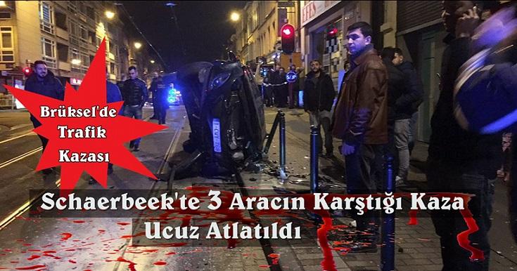 Başkent Brüksel'in Schaerbeek bölgesinde 3 aracın karıştığı kaza ucuz atlatıldı! ( Görüntülü )