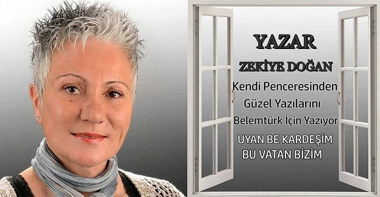 """Yazar Zekiye Doğan'ın Yeni Yazı Dizisi """" Uyan Be Kardeşim Bu Vatan Bizim """""""