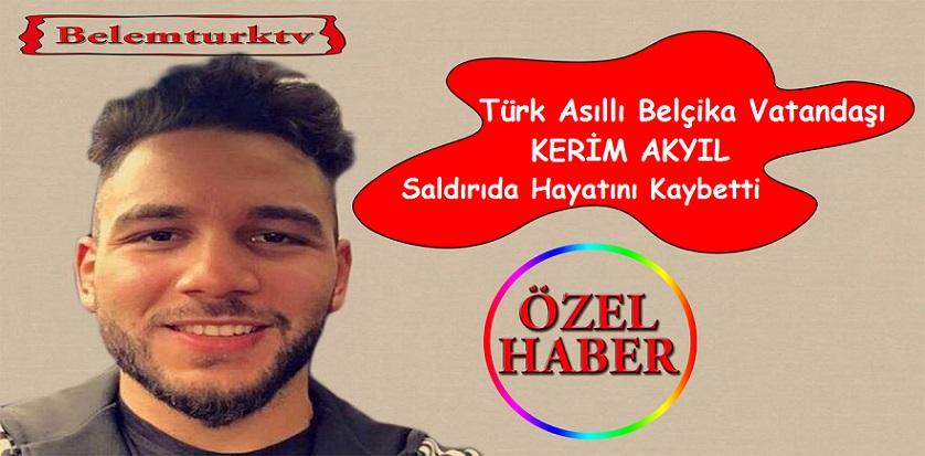 Türk Asıllı Belçika Vatandaşı Kerim Akyıl, Gece Kulübü Reina Saldırısında Hayatını Kaybetti