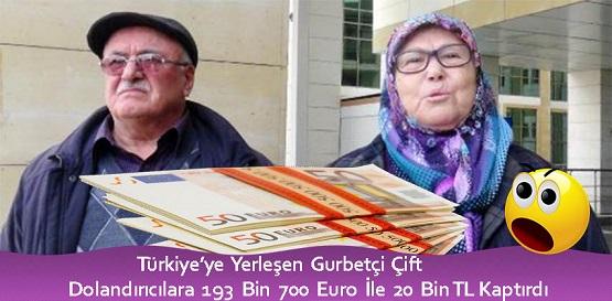 Türkiye'ye Yerleşen Gurbetçi Çift Dolandırıcılara 193 Bin 700 Euro İle 26 Bin TL Kaptırdı