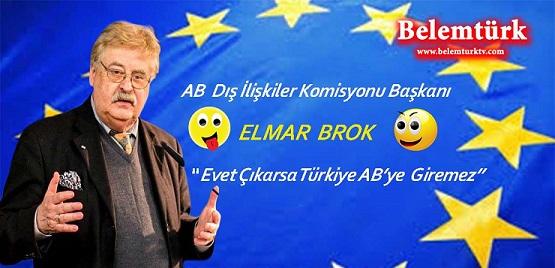 """Avrupa Parlamentosu (AP) Dış İlişkiler Komitesi Başkanı Elmar Brok : """" Evet Çıkarsa Türkiye AB'ye Giremez"""""""