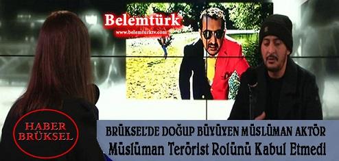 Brüksel'de doğup büyüyen Aktör, Müslüman Terörist Rolünü Kabul Etmedi