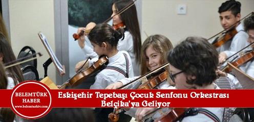 Eskişehir Tepebaşı Çocuk Senfoni Orkestrası Belçika'ya Geliyor