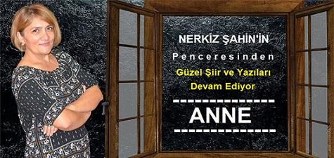 """Nerkiz Şahin'in Penceresinden """" Anne """""""