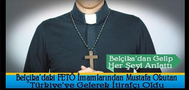 Belçika'daki FETÖ İmamlarından Mustafa Okutan Türkiye'ye Gelerek İtirafçı Oldu