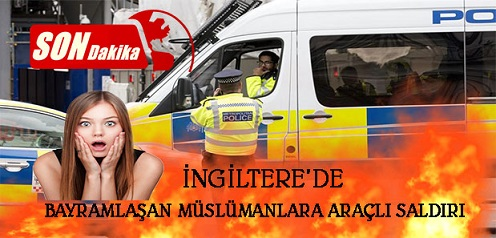 SON DAKİKA… İngiltere'de Bayramlaşan Müslümanlara Araçlı Saldırı