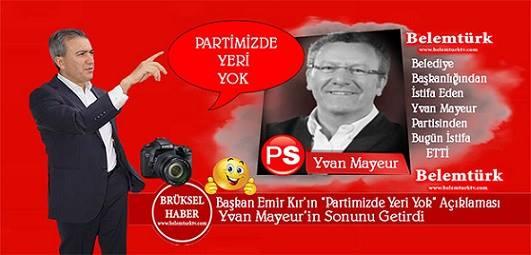 """Dün, Başkan Emir Kır'ın """"Partimizde Yeri Yoktur """" Açıklamasının Ardından """"Mayeur"""" Bugün Partiden de İstifa Etti"""