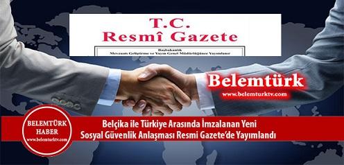 Belçika ile Türkiye arasında imzalanan yeni sosyal güvenlik anlaşması Resmi Gazete'nin mükerrer sayısında yayımlandı
