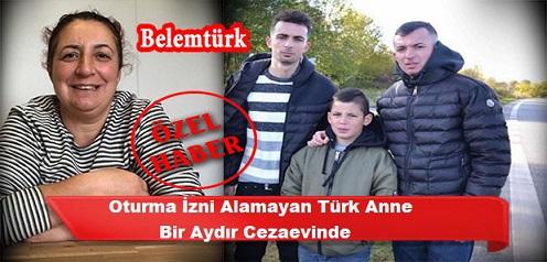 Oturma İzni Alamayan Türk Anne 1 Aydır Cezaevinde